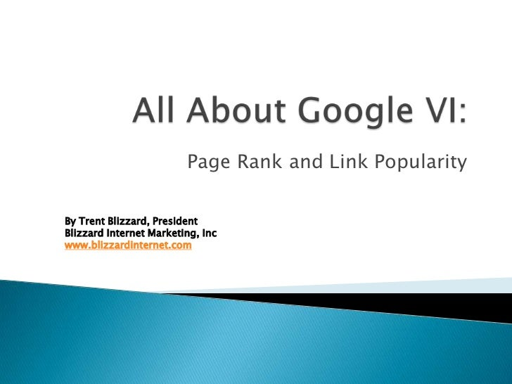 All About Google VI:<br />Page Rank and Link Popularity<br />By Trent Blizzard, PresidentBlizzard Internet Marketing, Inc<...