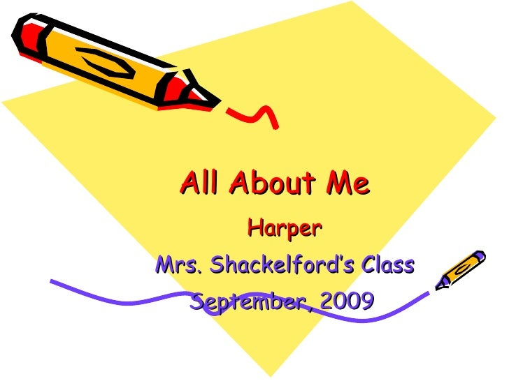 All About Me Harper Mrs. Shackelford's Class September, 2009