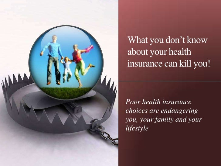 What you don't knowabout your healthinsurance can kill you!Poor health insurancechoices are endangeringyou, your family an...