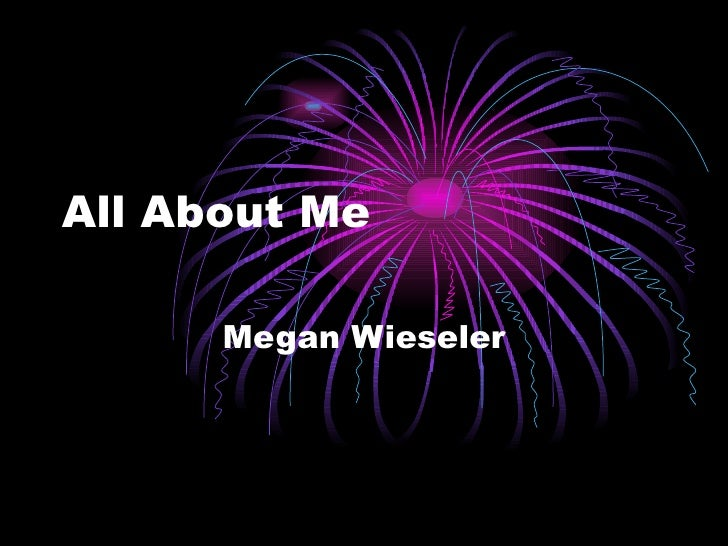 All About Me Megan Wieseler