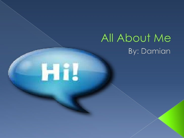 All About Me By: Damian