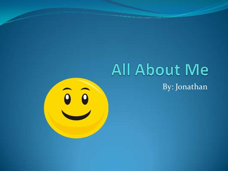 All About Me By: Jonathan