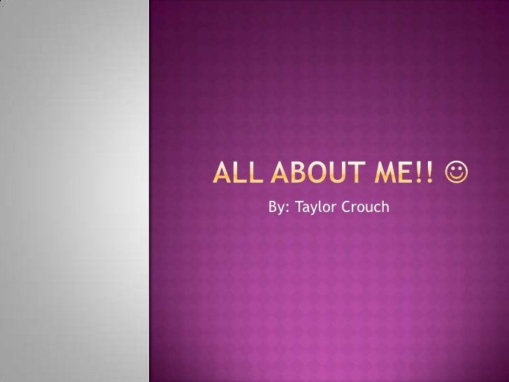 All About Me!!  By: Taylor Crouch