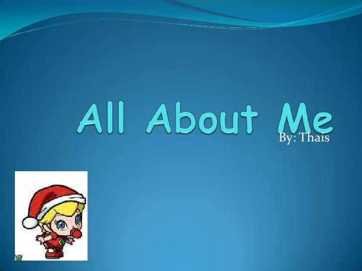 All About Me  By: Thais