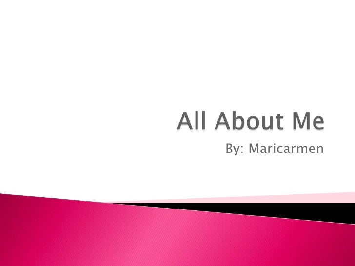 All About Me By: Maricarmen