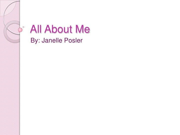 All About Me By: Janelle Posler