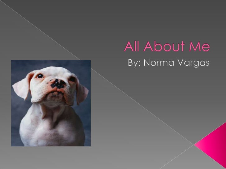 All About Me By: Norma Vargas
