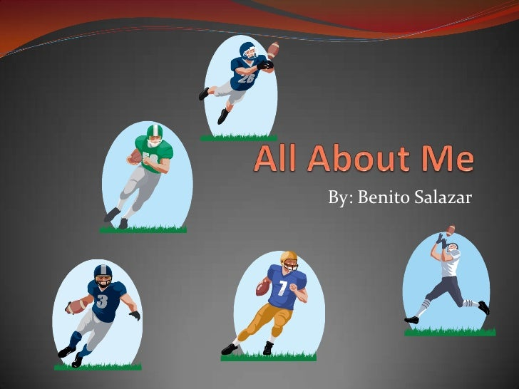 All About Me By: Benito Salazar