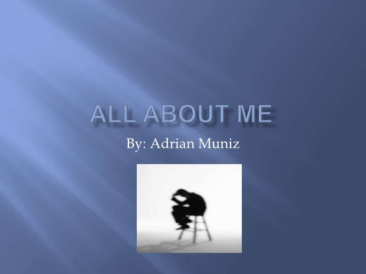 All About Me By: Adrian Muniz