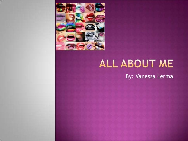 All About Me By: Vanessa Lerma