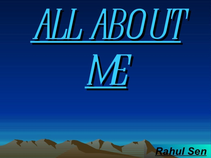 ALL ABOUT ME Rahul Sen