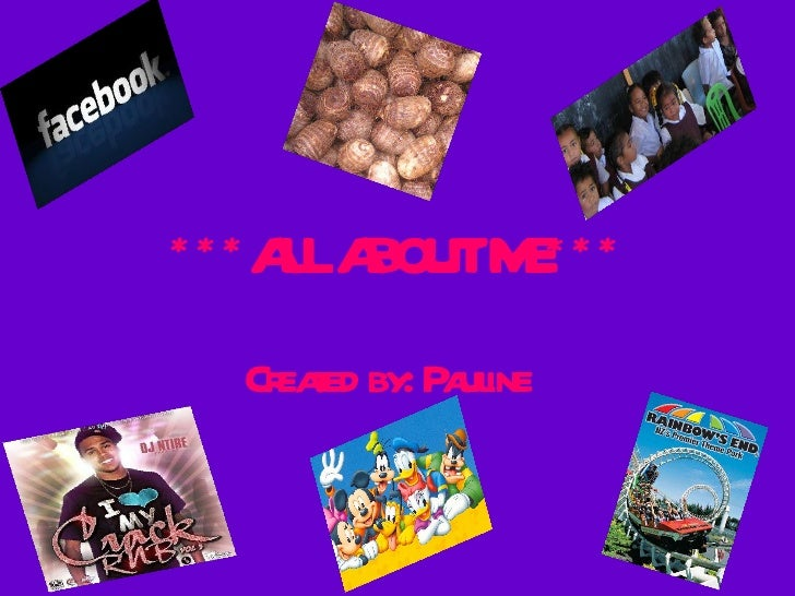 ***ALL ABOUT ME*** Created by: Pauline