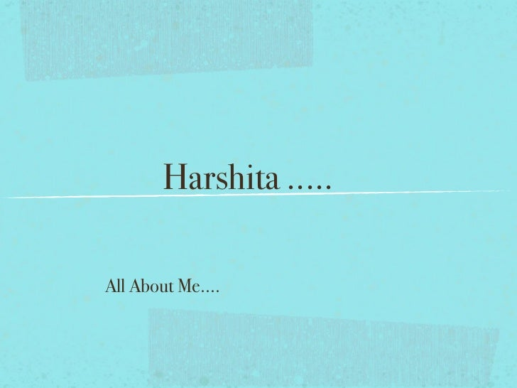 Harshita .....All About Me....