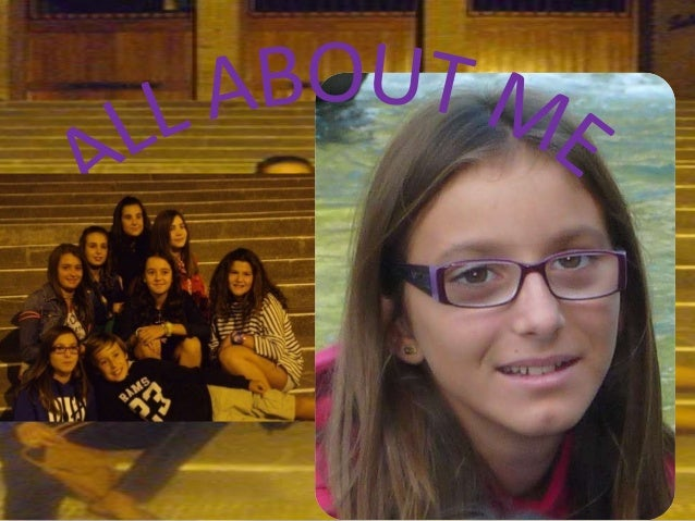 ALL ABOUT ME• My name is Macarena• I´m 12 years old• I live in Huesca but I wasborn in Alicante• My school is San Viator• ...