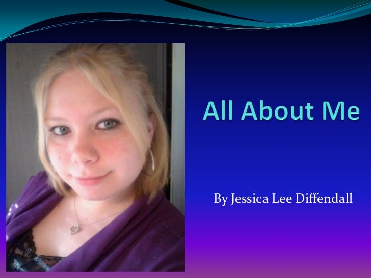 All About Me<br />By Jessica Lee Diffendall<br />