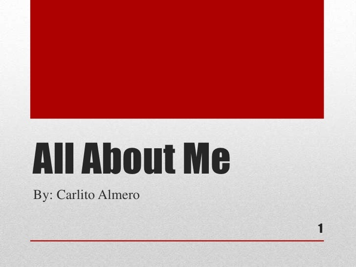 All About Me<br />By: Carlito Almero<br />1<br />