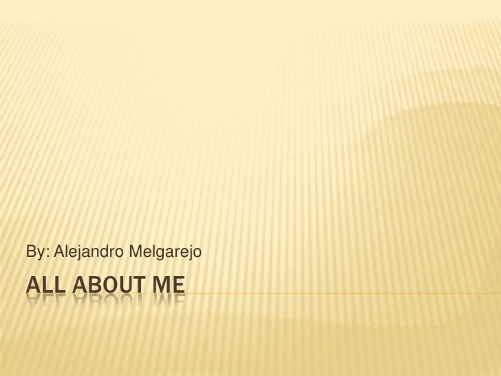 All about me By: Alejandro Melgarejo