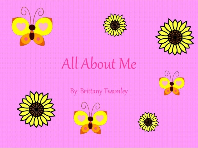All About Me By: Brittany Twamley