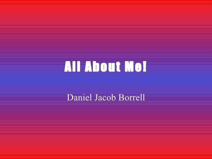 All About Me! Daniel Jacob Borrell