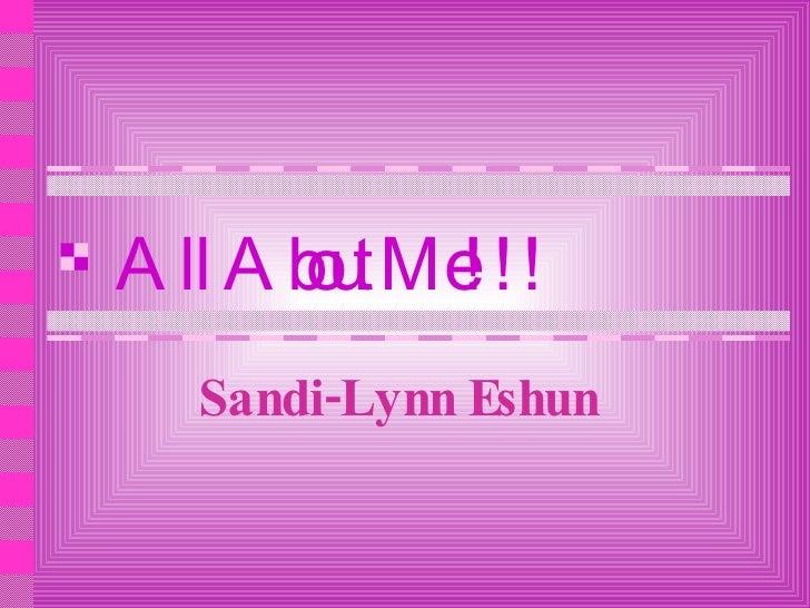 All About Me!!! Sandi-Lynn Eshun