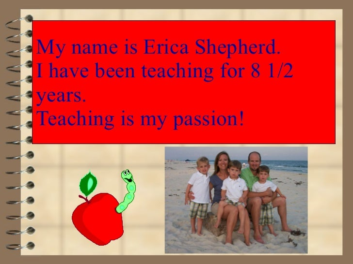 My name is Erica Shepherd. I have been teaching for 8 1/2 years. Teaching is my passion! Place pic here