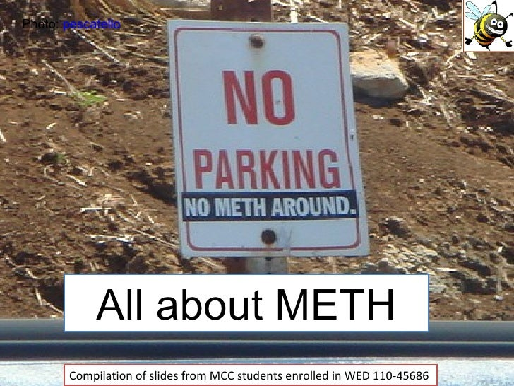 All about METH Compilation of slides from MCC students enrolled in WED 110-45686 Photo:  pescatello