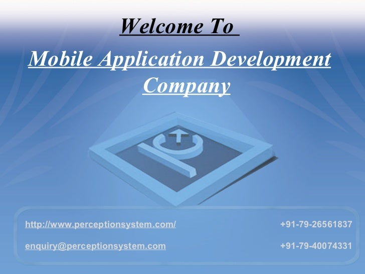 <ul><li>Welcome To  </li></ul><ul><li>Mobile Application Development Company </li></ul>http://www.perceptionsystem.com/ [e...