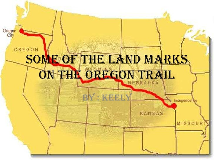 Some of the land marks  on the Oregon trail       By : Keely