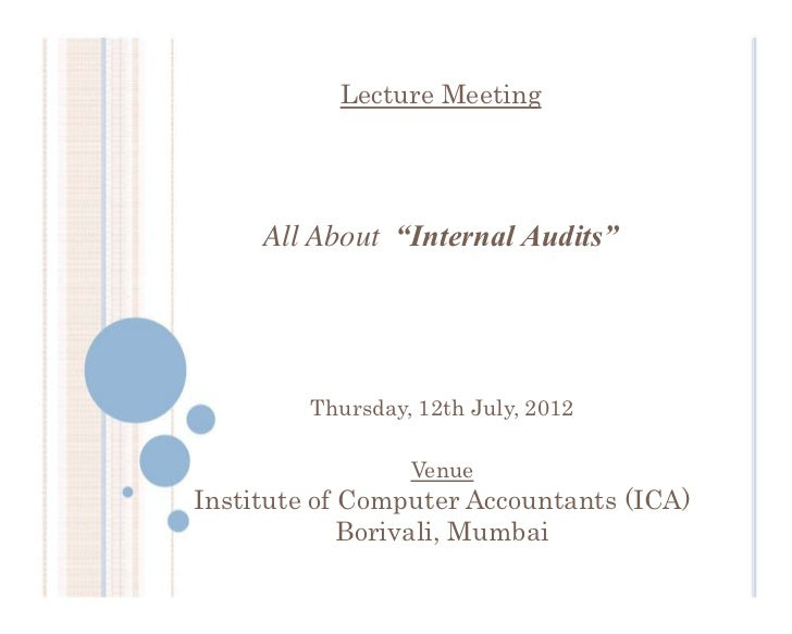 """Lecture Meeting     All About """"Internal Audits""""         Thursday, 12th July, 2012                  VenueInstitute of Compu..."""