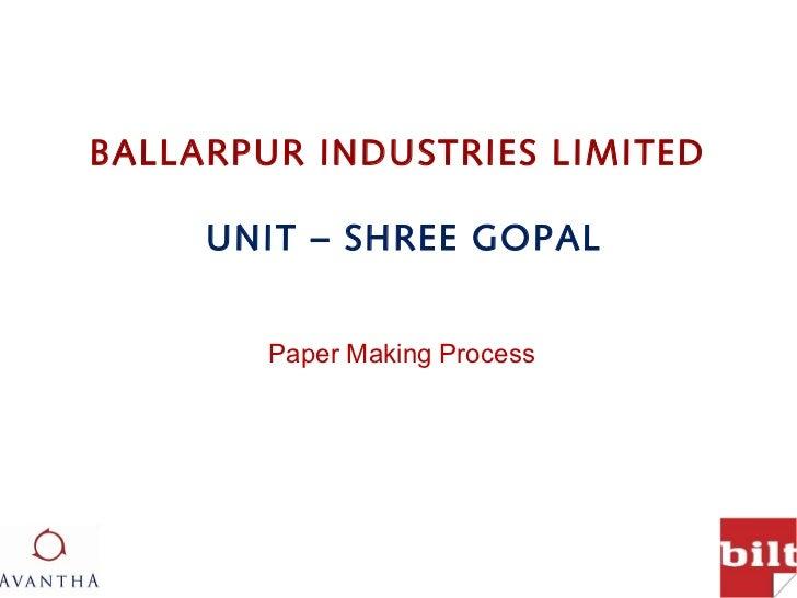 BALLARPUR INDUSTRIES LIMITED     UNIT – SHREE GOPAL        Paper Making Process