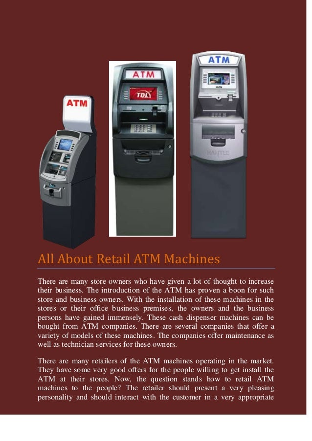 All About Retail ATM MachinesThere are many store owners who have given a lot of thought to increasetheir business. The in...