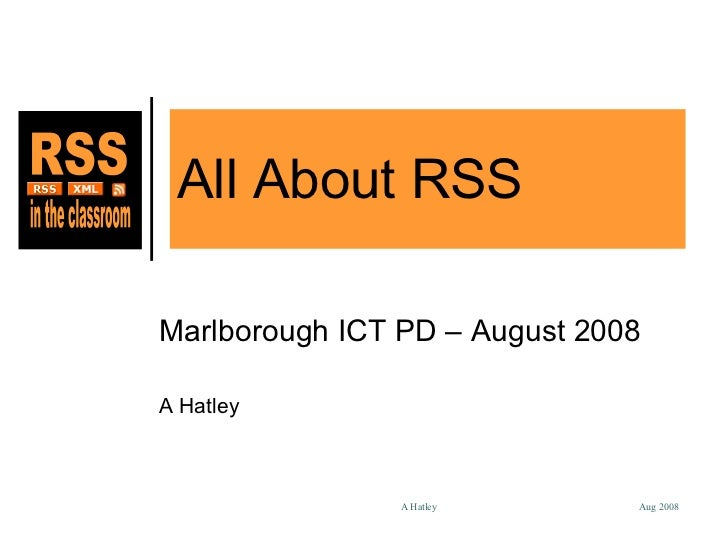 All About RSS Marlborough ICT PD – August 2008 A Hatley