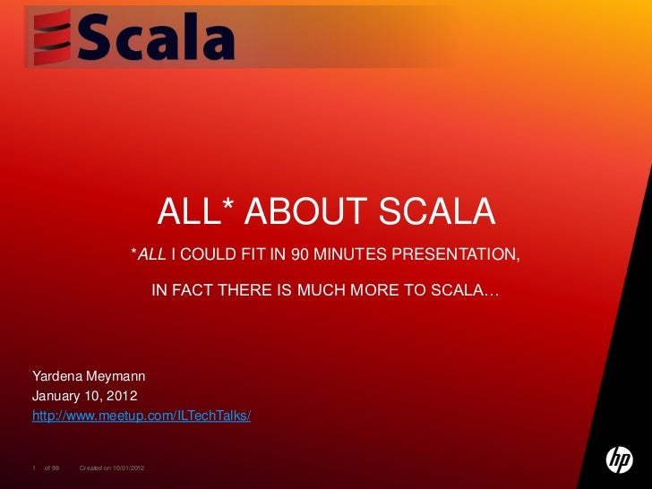 ALL* ABOUT SCALA                            *ALL I COULD FIT IN 90 MINUTES PRESENTATION,                                  ...