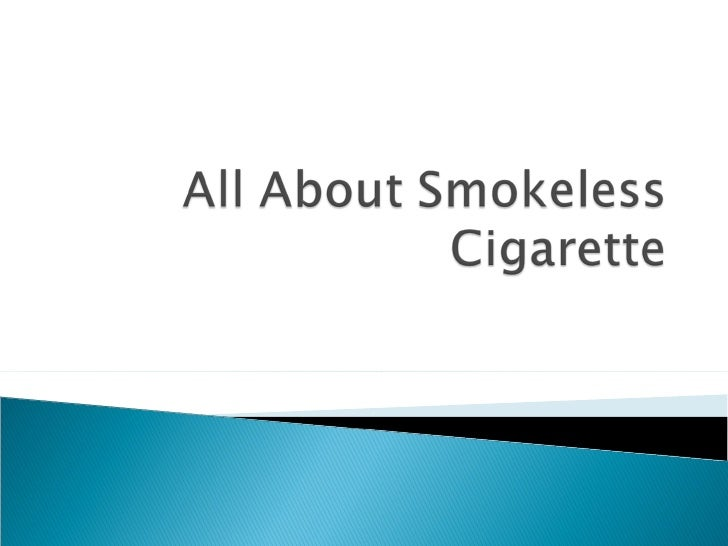 All about smokeless cigarette