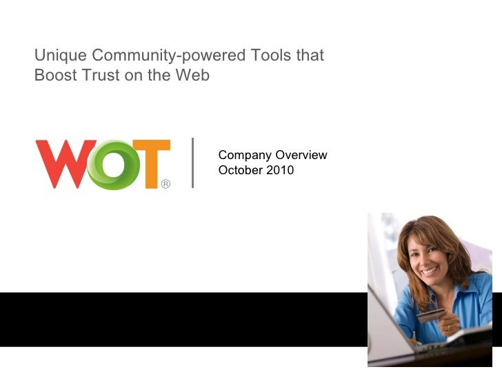 Unique Community-powered Tools that  Boost Trust on the Web Company Overview October 2010
