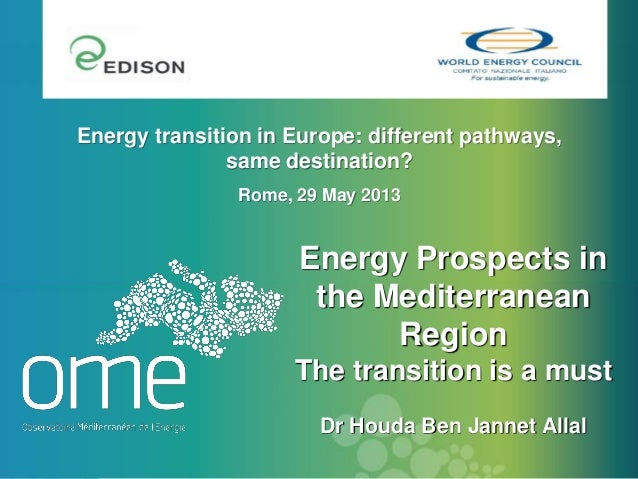 Energy Prospects inthe MediterraneanRegionThe transition is a mustDr Houda Ben Jannet AllalEnergy transition in Europe: di...