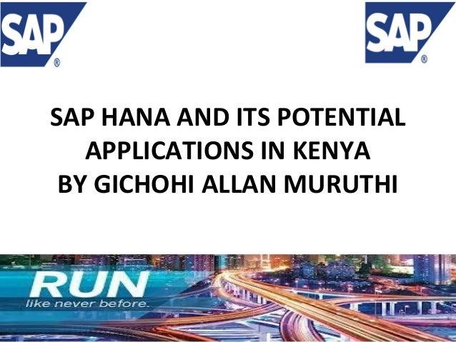 SAP HANA AND ITS POTENTIAL APPLICATIONS IN KENYA BY GICHOHI ALLAN MURUTHI