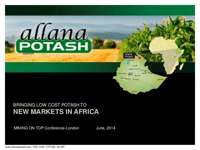 www.allanapotash.com | TSX: AAA  OTCQX: ALLRF 6 BRINGING LOW COST POTASH TO NEW MARKETS IN AFRICA MINING ON TOP Conference...