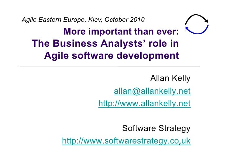 Agile Eastern Europe, Kiev, October 2010              More important than ever:    The Business Analysts' role in      Agi...