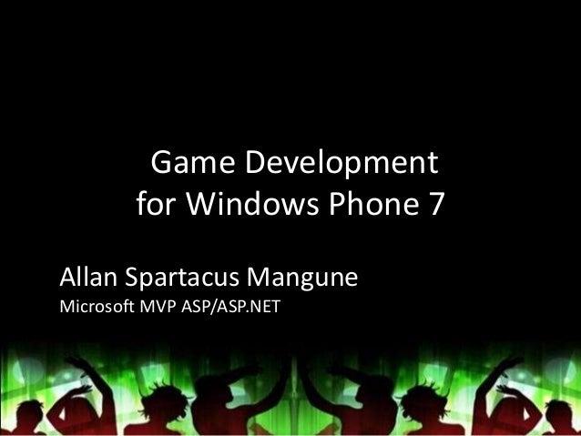 Game Development for Windows Phone 7 Allan Spartacus Mangune Microsoft MVP ASP/ASP.NET