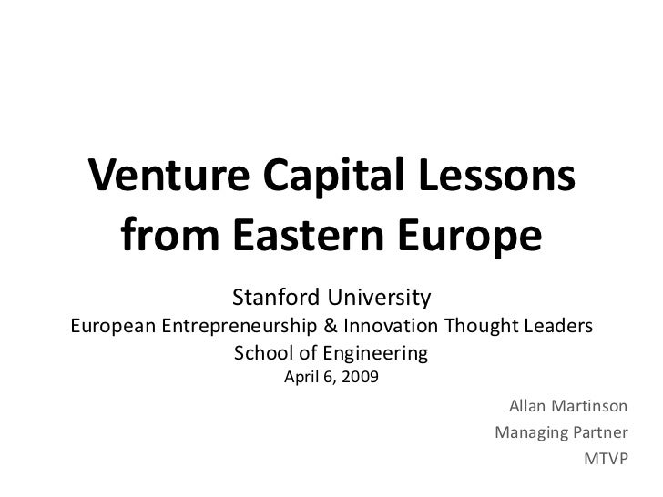 Venture Capital Lessons   from Eastern Europe                 Stanford University European Entrepreneurship & Innovation T...