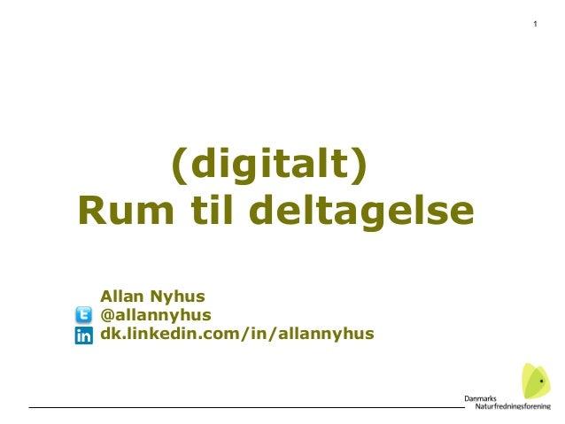 1(digitalt)Rum til deltagelseAllan Nyhus@allannyhusdk.linkedin.com/in/allannyhus