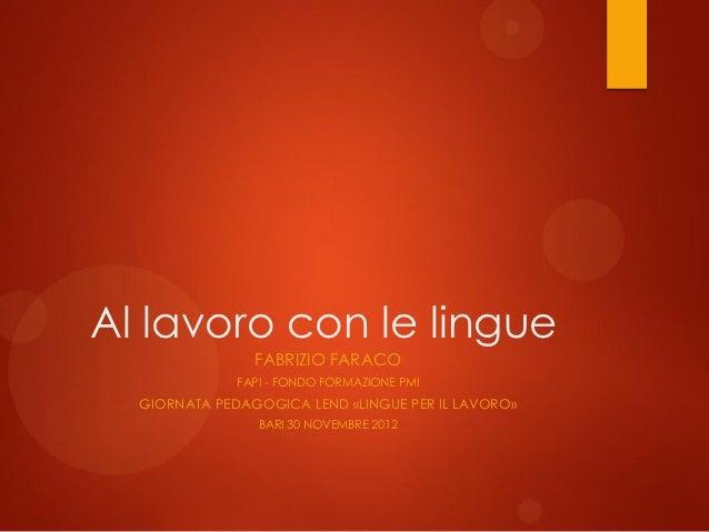 Al lavoro con le lingue                FABRIZIO FARACO              FAPI - FONDO FORMAZIONE PMI  GIORNATA PEDAGOGICA LEND ...
