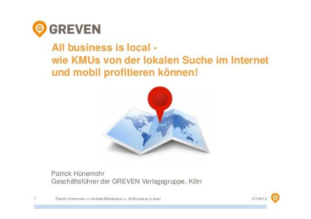 27/09/13Patrick Hünemohr >> Antrieb Mittelstand >> All Business is local1 All business is local - wie KMUs von der lokalen...
