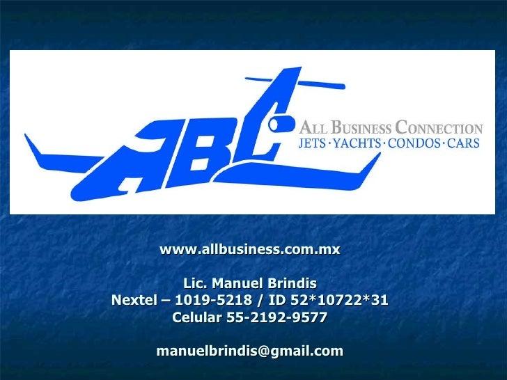 www.allbusiness.com.mx Lic. Manuel Brindis Nextel – 1019-5218 / ID 52*10722*31 Celular 55-2192-9577 [email_address]