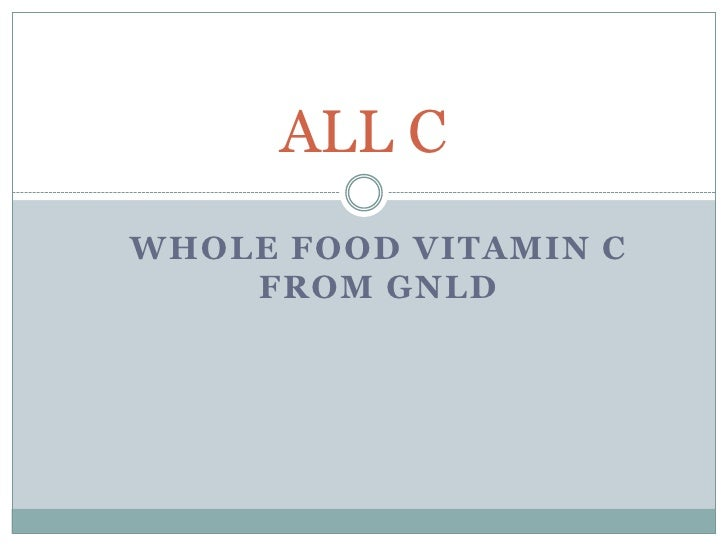 ALL CWHOLE FOOD VITAMIN C    FROM GNLD