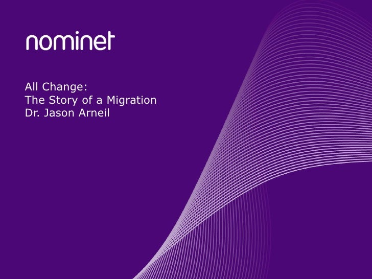 All Change: The Story of a Migration Dr. Jason Arneil