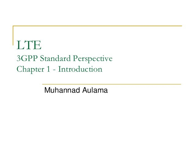 LTE3GPP Standard PerspectiveChapter 1 - Introduction       Muhannad Aulama