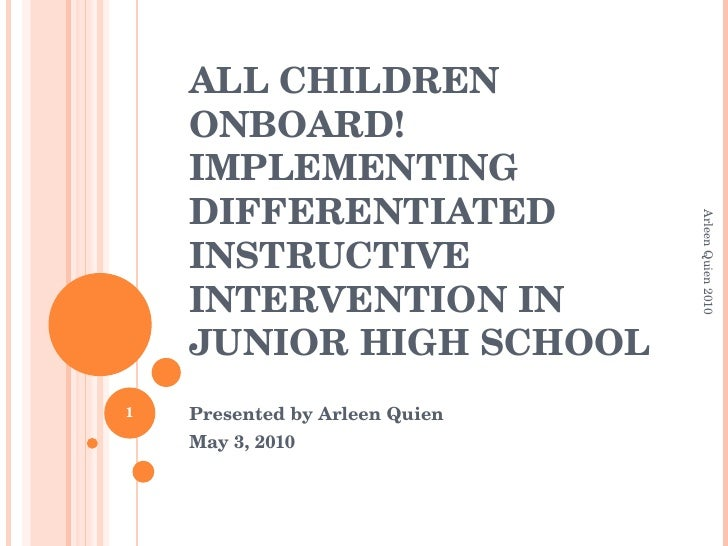 ALL CHILDREN ONBOARD! IMPLEMENTING DIFFERENTIATED INSTRUCTIVE INTERVENTION IN JUNIOR HIGH SCHOOL Presented by Arleen Quien...
