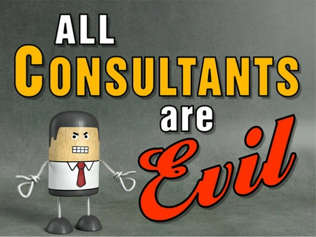 All CONSULTANTS are Evil